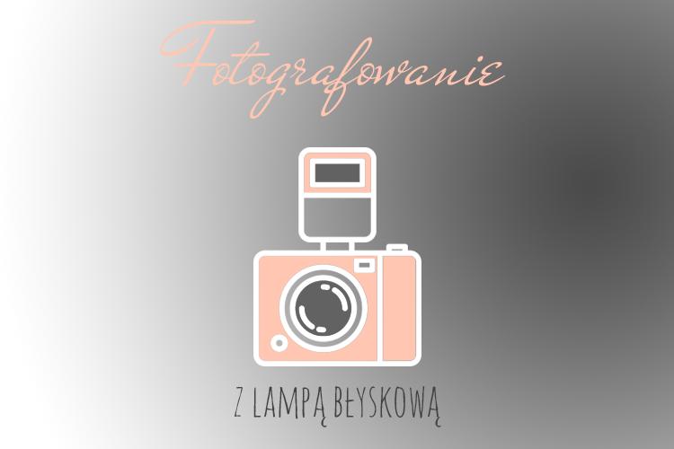 Flash – fotografowanie z lampą błyskową