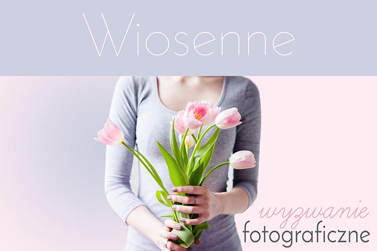 Wiosenne wyzwanie fotograficzne #5