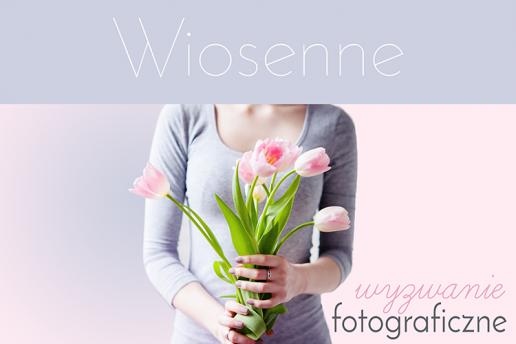 wiosenne wyzwanie fotograficzne
